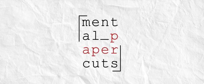Mental Papercuts